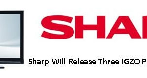 Sharp Will Release Three IGZO Panels for Laptops